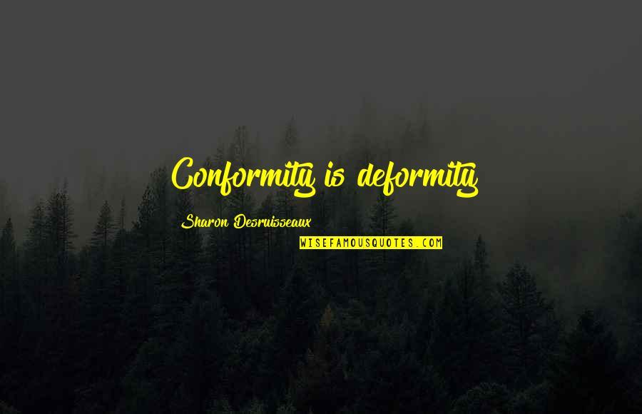 Isis Quotes By Sharon Desruisseaux: Conformity is deformity
