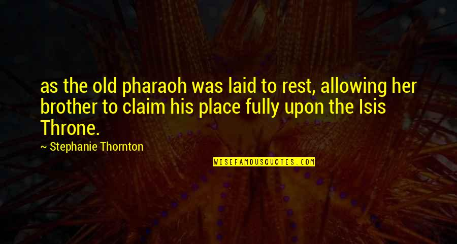Isis Quotes By Stephanie Thornton: as the old pharaoh was laid to rest,