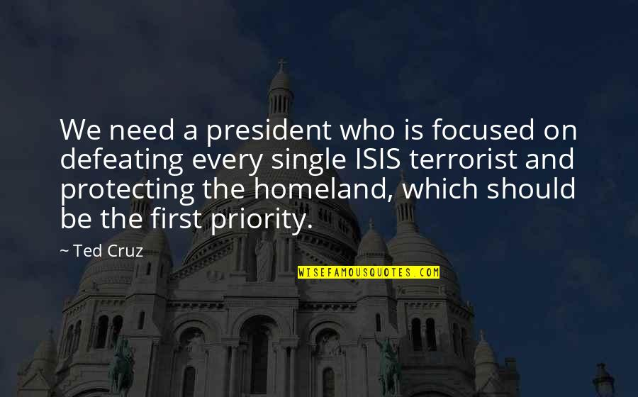 Isis Quotes By Ted Cruz: We need a president who is focused on