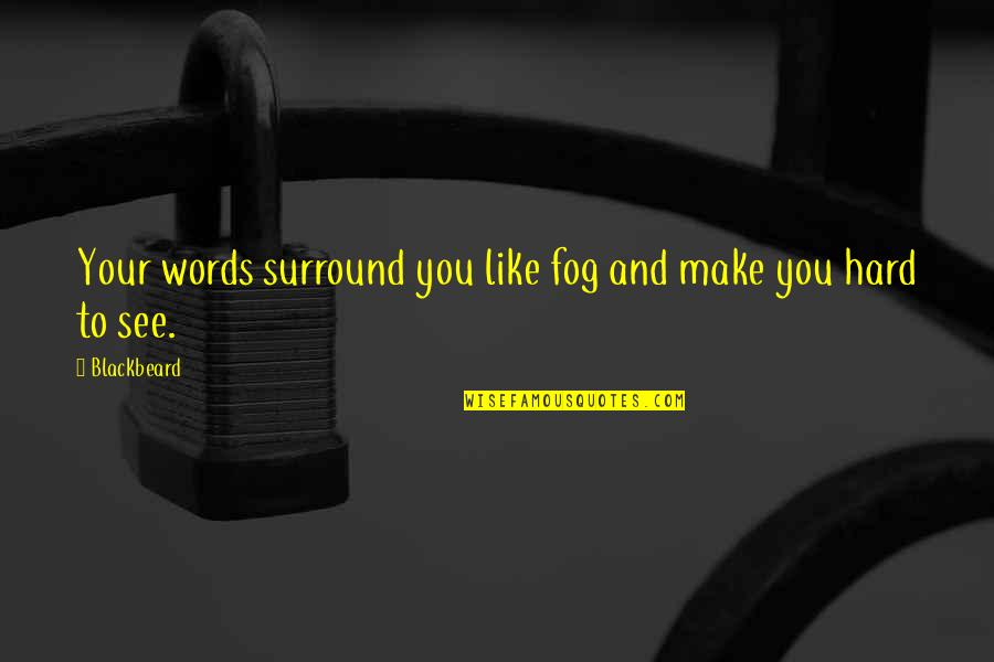 Islam Is A Religion Of Peace Quotes By Blackbeard: Your words surround you like fog and make