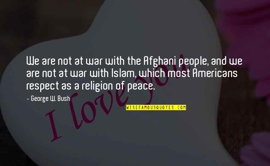 Islam Is A Religion Of Peace Quotes By George W. Bush: We are not at war with the Afghani