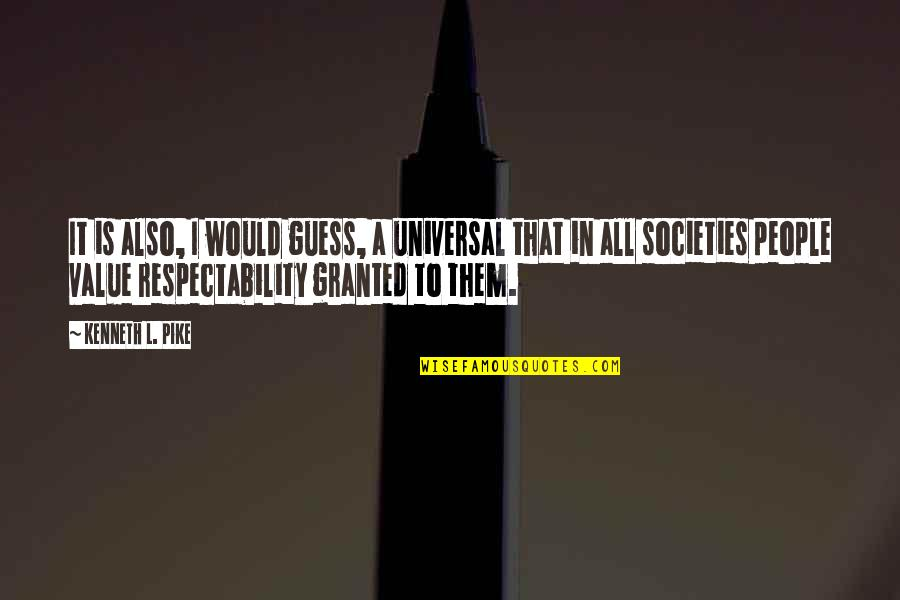 Islam Is A Religion Of Peace Quotes By Kenneth L. Pike: It is also, I would guess, a universal