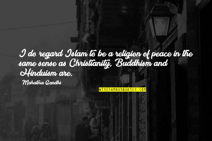 Islam Is A Religion Of Peace Quotes By Mahatma Gandhi: I do regard Islam to be a religion