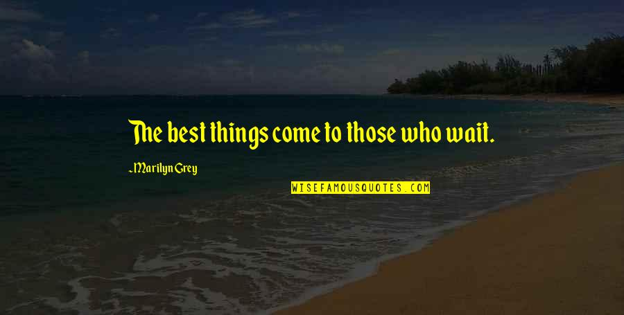 Islam Is A Religion Of Peace Quotes By Marilyn Grey: The best things come to those who wait.
