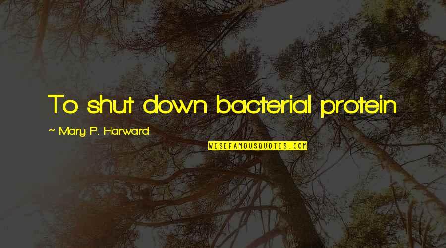 Islam Is A Religion Of Peace Quotes By Mary P. Harward: To shut down bacterial protein