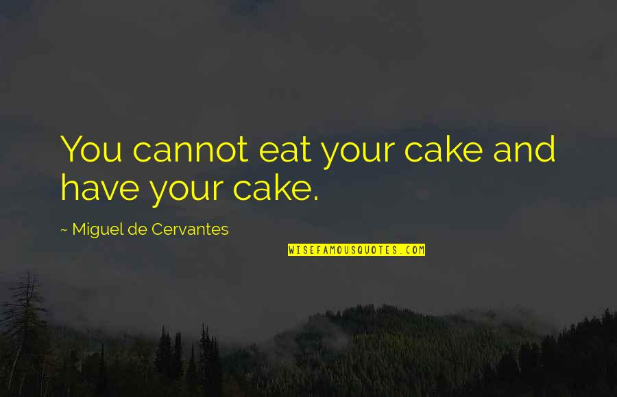 Islam Is A Religion Of Peace Quotes By Miguel De Cervantes: You cannot eat your cake and have your