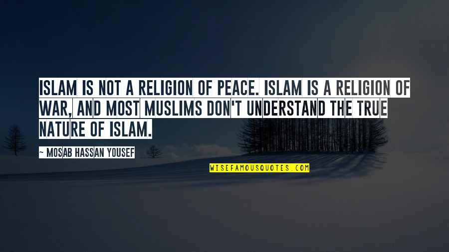 Islam Is A Religion Of Peace Quotes By Mosab Hassan Yousef: Islam is not a religion of peace. Islam