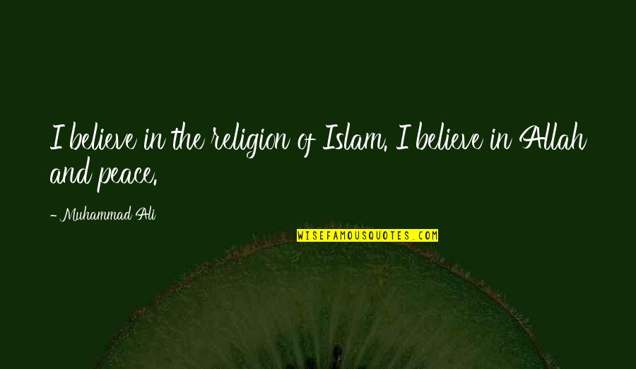 Islam Is A Religion Of Peace Quotes By Muhammad Ali: I believe in the religion of Islam. I