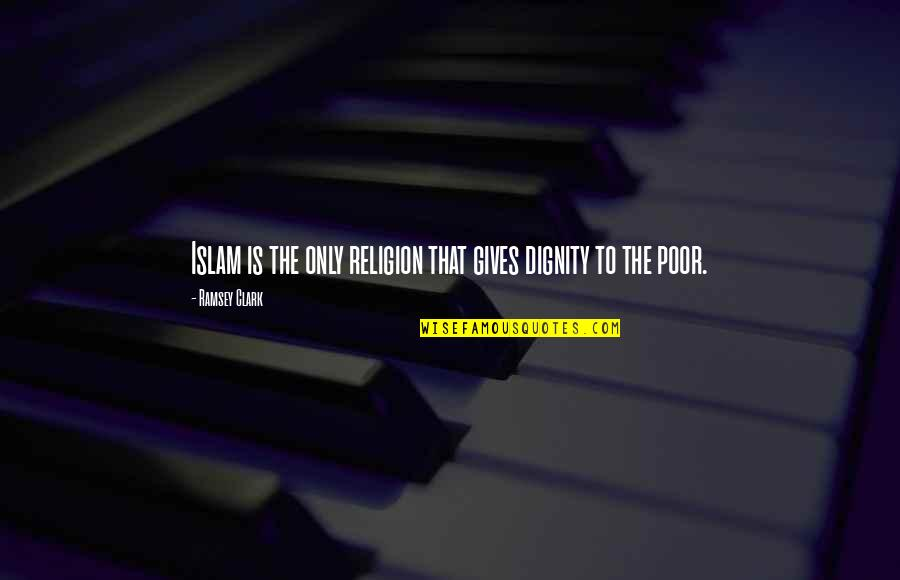 Islam Is A Religion Of Peace Quotes By Ramsey Clark: Islam is the only religion that gives dignity