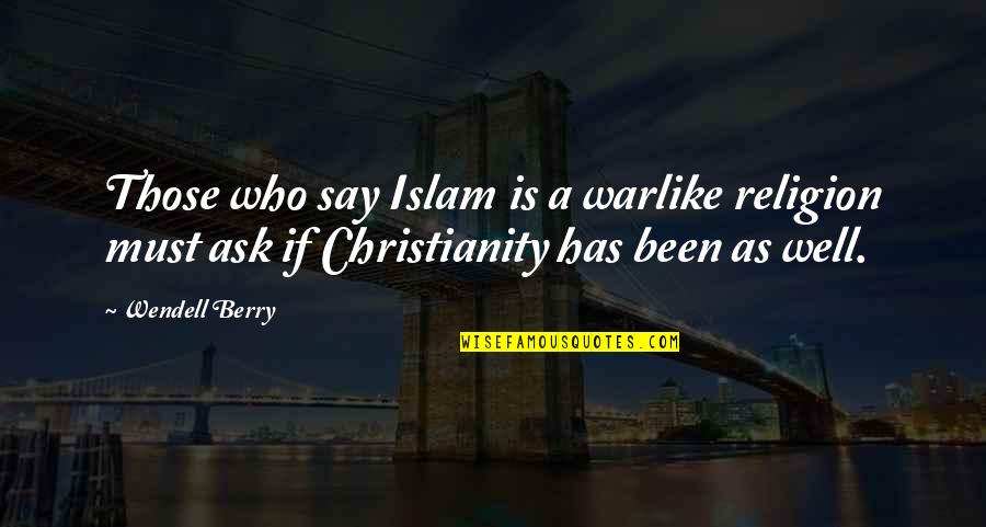 Islam Is A Religion Of Peace Quotes By Wendell Berry: Those who say Islam is a warlike religion