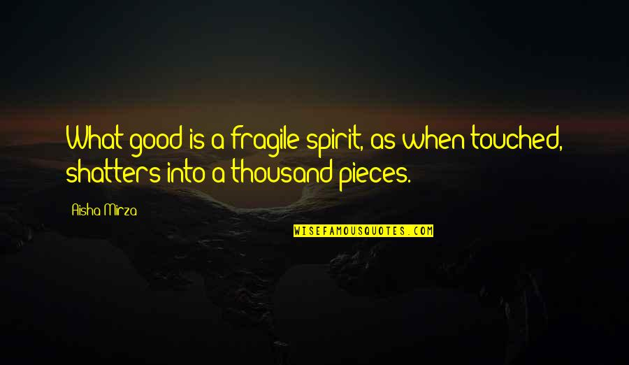 Islamic Quotes And Quotes By Aisha Mirza: What good is a fragile spirit, as when