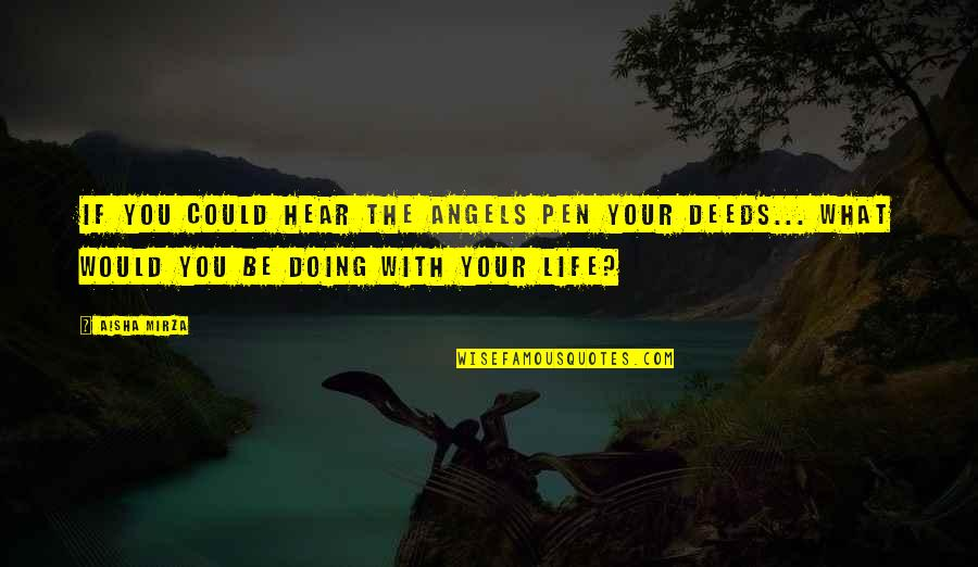 Islamic Quotes And Quotes By Aisha Mirza: If you could hear the angels pen your