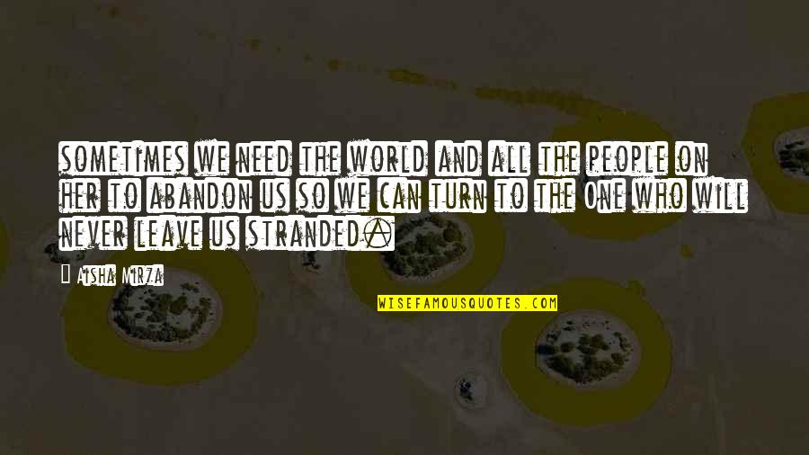 Islamic Quotes And Quotes By Aisha Mirza: sometimes we need the world and all the