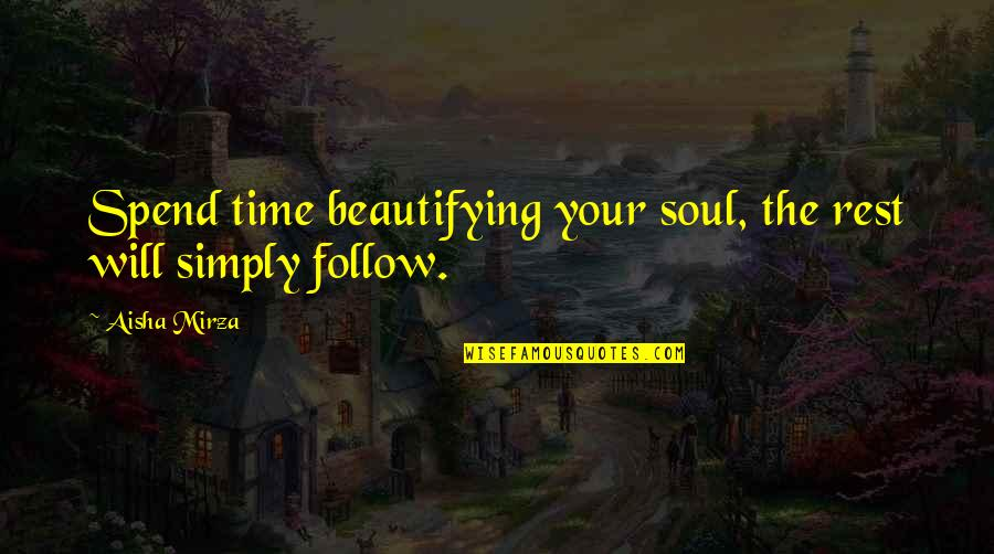 Islamic Quotes And Quotes By Aisha Mirza: Spend time beautifying your soul, the rest will