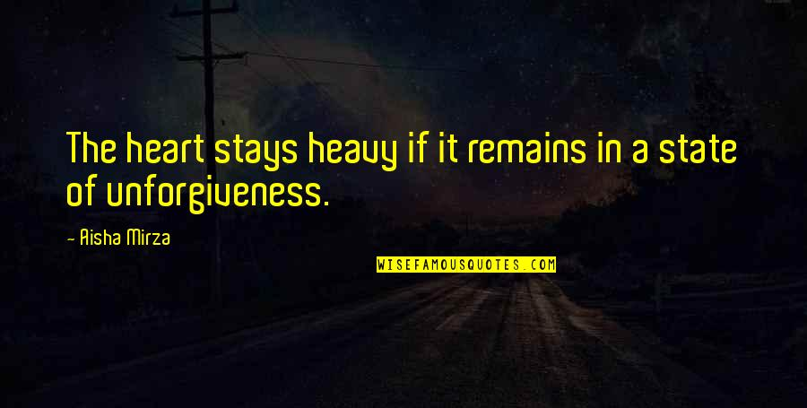 Islamic Quotes And Quotes By Aisha Mirza: The heart stays heavy if it remains in