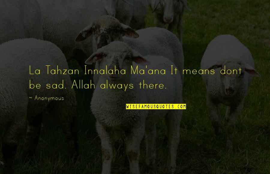 Islamic Quotes And Quotes By Anonymous: La Tahzan Innalaha Ma'ana It means dont be
