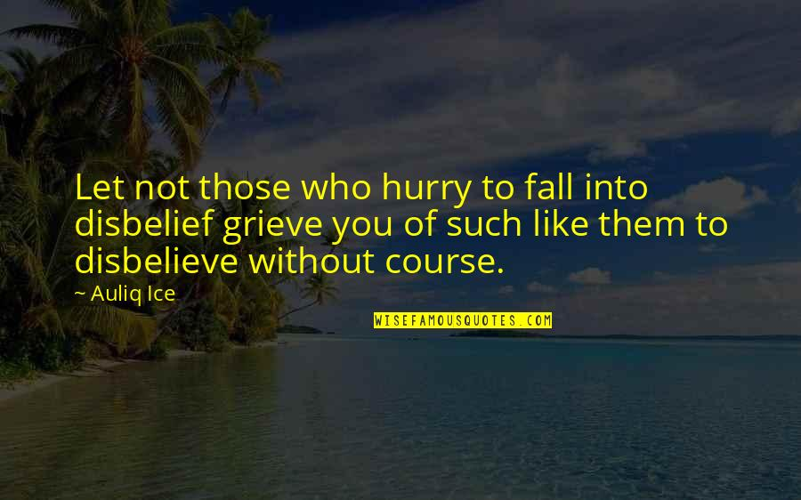 Islamic Quotes And Quotes By Auliq Ice: Let not those who hurry to fall into