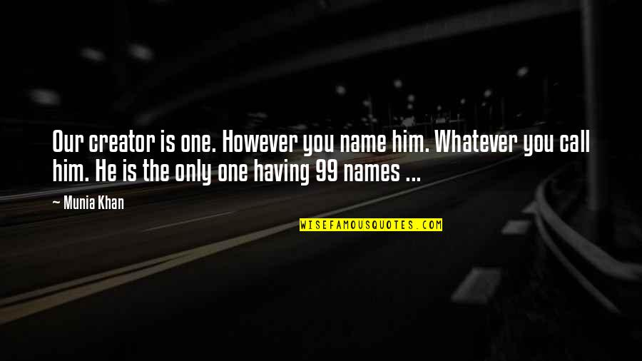 Islamic Quotes And Quotes By Munia Khan: Our creator is one. However you name him.