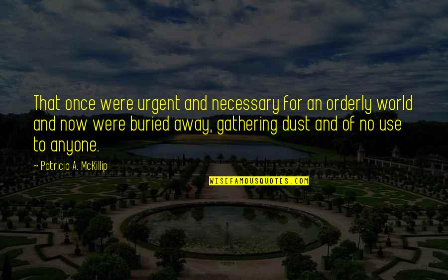Islamic Quotes And Quotes By Patricia A. McKillip: That once were urgent and necessary for an