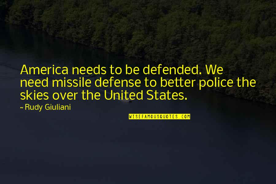 Islamic Quotes And Quotes By Rudy Giuliani: America needs to be defended. We need missile