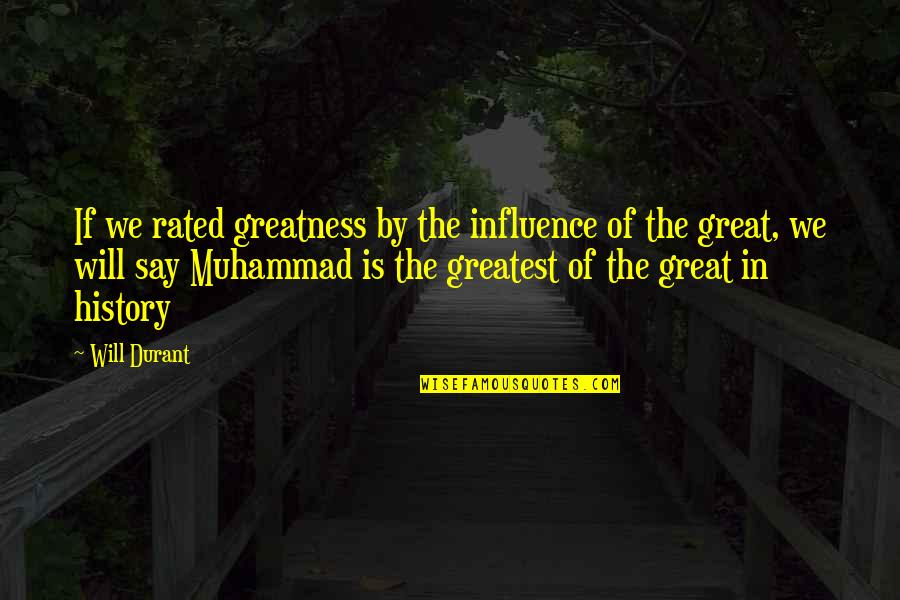 Islamic Quotes And Quotes By Will Durant: If we rated greatness by the influence of