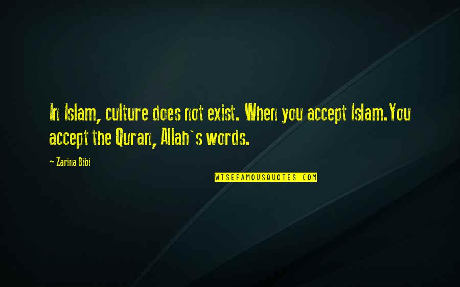 Islamic Quotes And Quotes By Zarina Bibi: In Islam, culture does not exist. When you