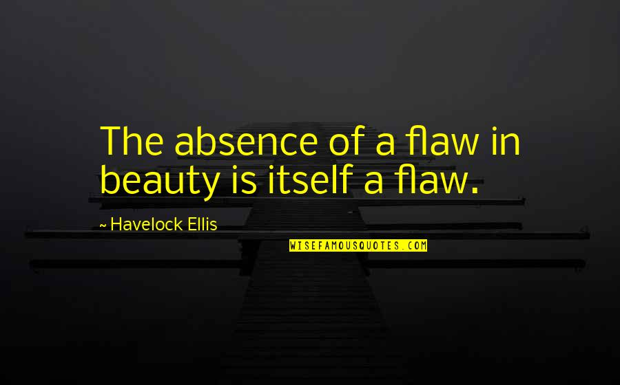 Islamic Swearing Quotes By Havelock Ellis: The absence of a flaw in beauty is