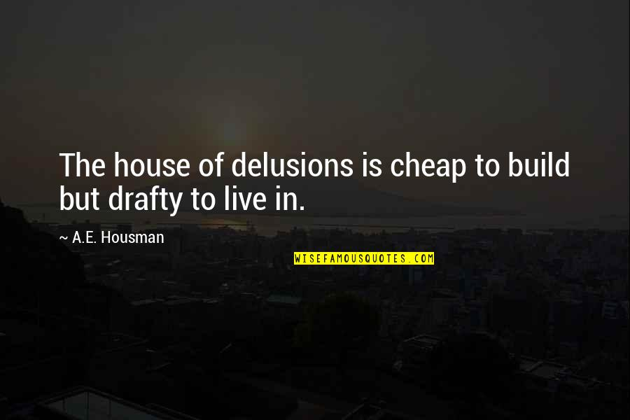 Islanding Quotes By A.E. Housman: The house of delusions is cheap to build