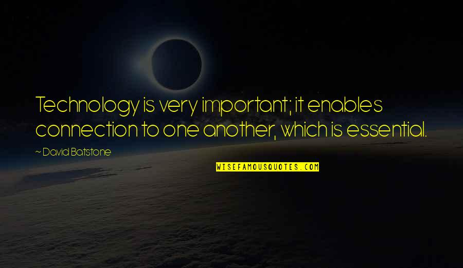 Islanding Quotes By David Batstone: Technology is very important; it enables connection to