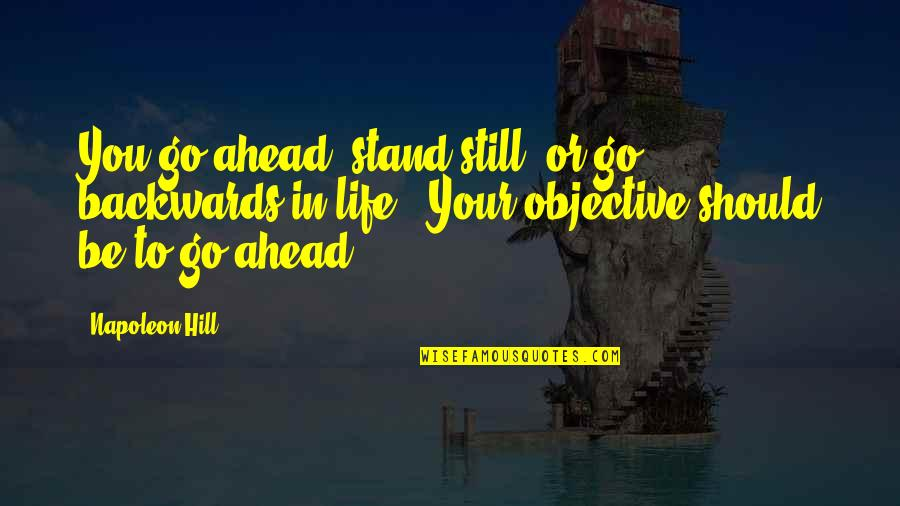 Islanding Quotes By Napoleon Hill: You go ahead, stand still, or go backwards