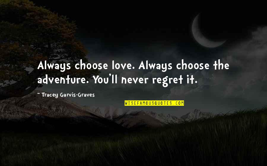 Islanding Quotes By Tracey Garvis-Graves: Always choose love. Always choose the adventure. You'll