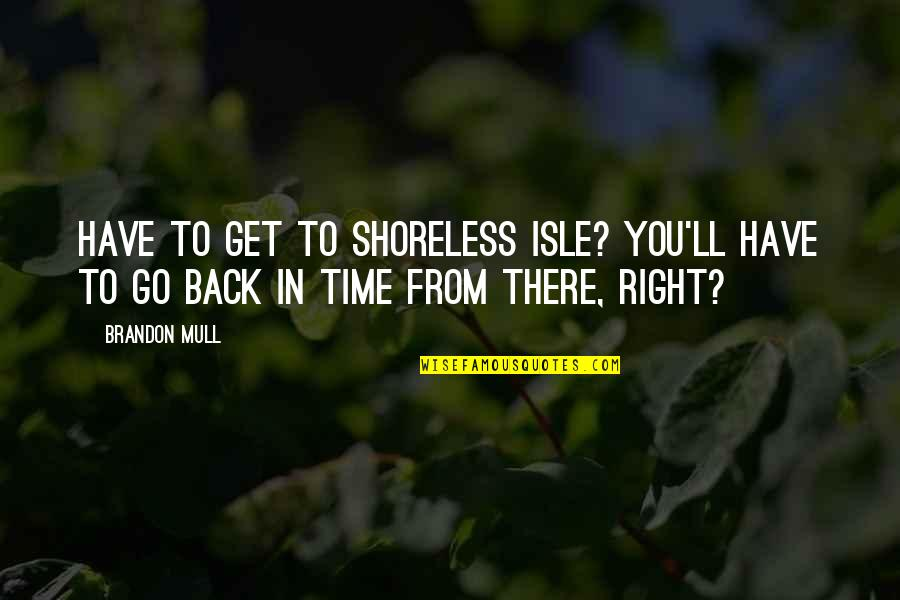 Isle Quotes By Brandon Mull: Have to get to Shoreless Isle? You'll have