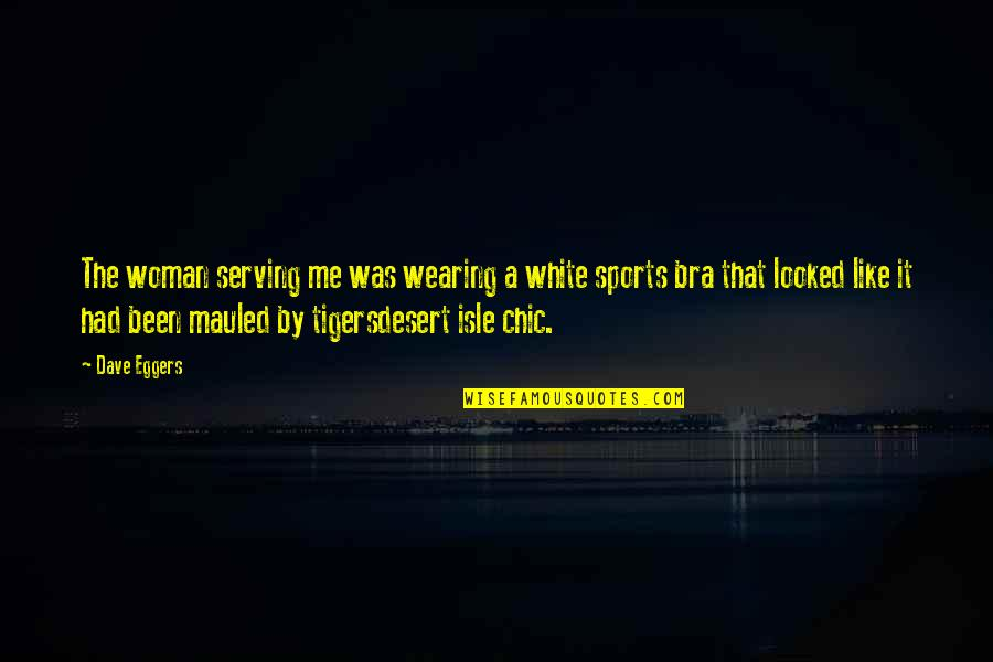 Isle Quotes By Dave Eggers: The woman serving me was wearing a white