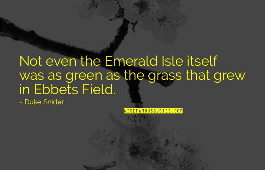 Isle Quotes By Duke Snider: Not even the Emerald Isle itself was as