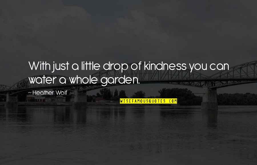 Isle Quotes By Heather Wolf: With just a little drop of kindness you