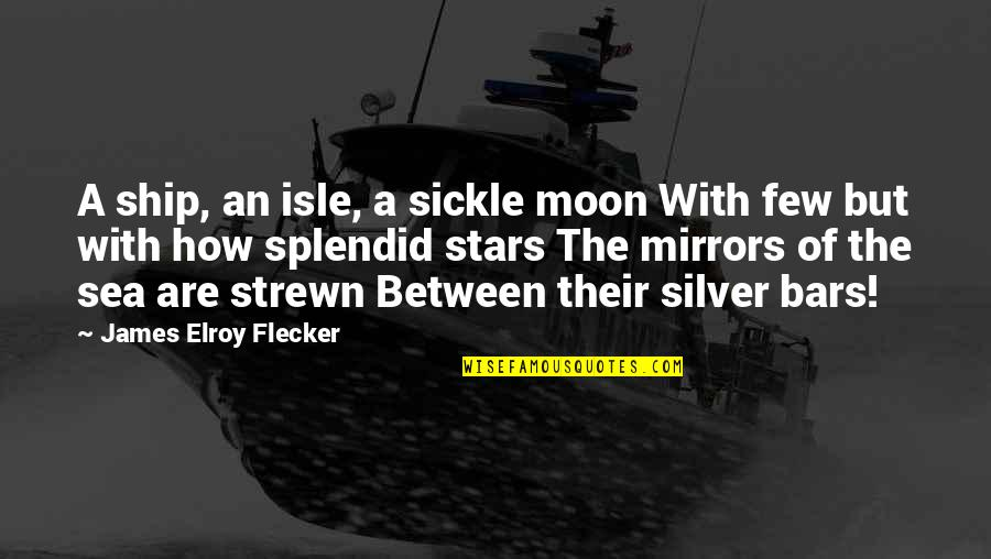 Isle Quotes By James Elroy Flecker: A ship, an isle, a sickle moon With
