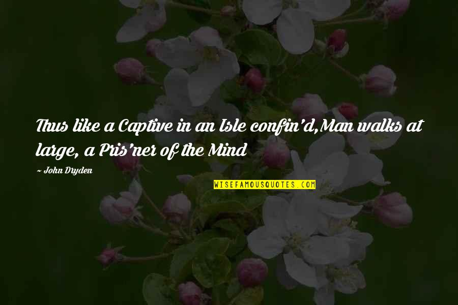 Isle Quotes By John Dryden: Thus like a Captive in an Isle confin'd,Man