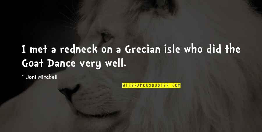 Isle Quotes By Joni Mitchell: I met a redneck on a Grecian isle