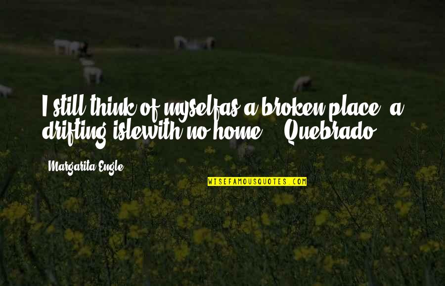 Isle Quotes By Margarita Engle: I still think of myselfas a broken place,