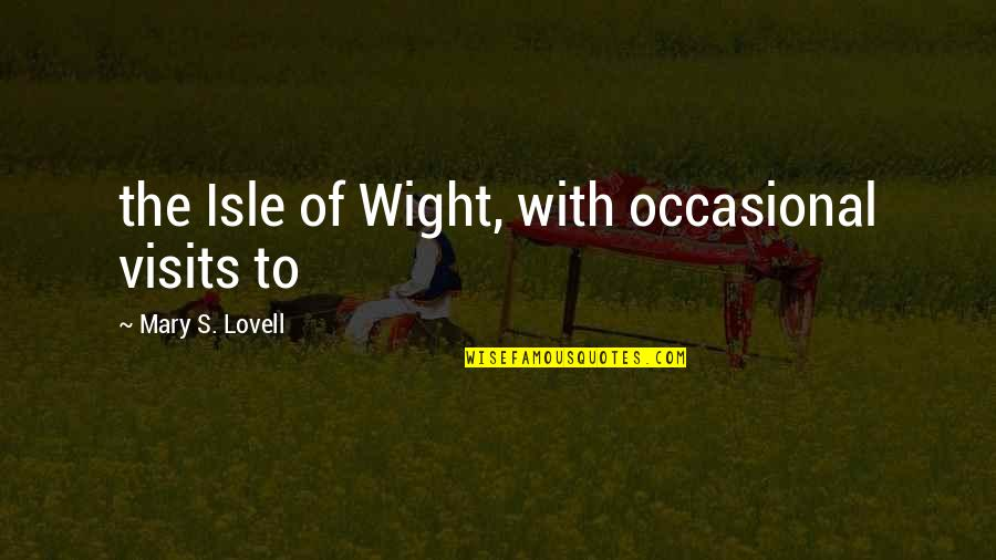 Isle Quotes By Mary S. Lovell: the Isle of Wight, with occasional visits to