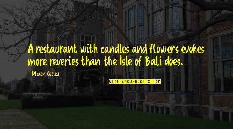 Isle Quotes By Mason Cooley: A restaurant with candles and flowers evokes more