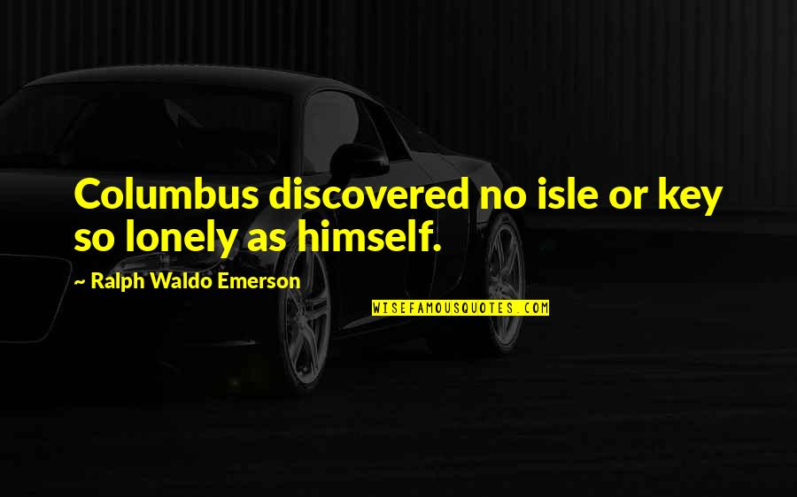 Isle Quotes By Ralph Waldo Emerson: Columbus discovered no isle or key so lonely