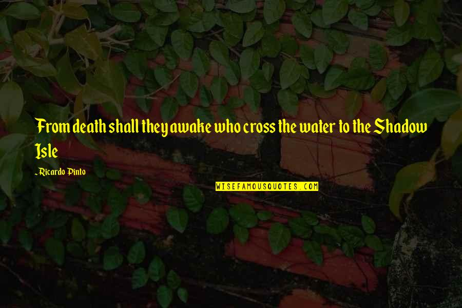 Isle Quotes By Ricardo Pinto: From death shall they awake who cross the