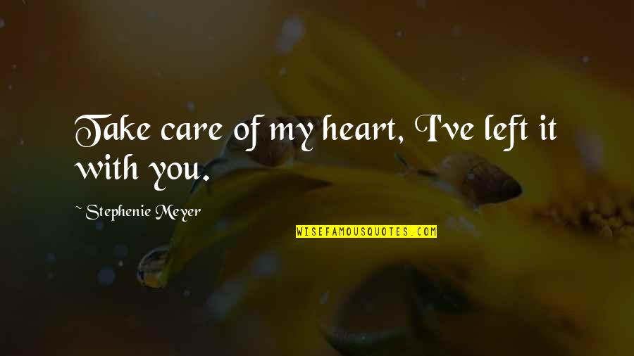 Isle Quotes By Stephenie Meyer: Take care of my heart, I've left it