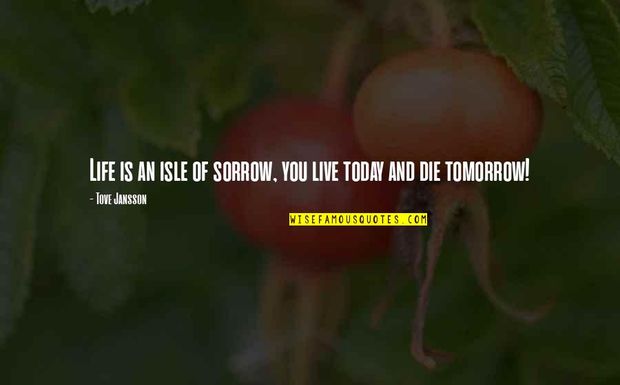 Isle Quotes By Tove Jansson: Life is an isle of sorrow, you live