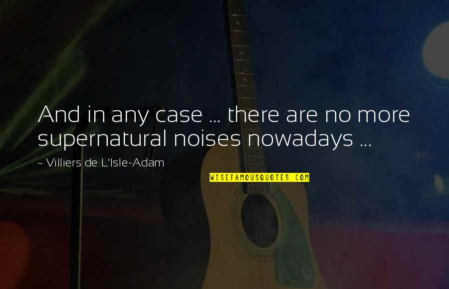 Isle Quotes By Villiers De L'Isle-Adam: And in any case ... there are no
