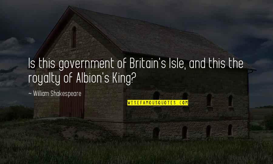 Isle Quotes By William Shakespeare: Is this government of Britain's Isle, and this