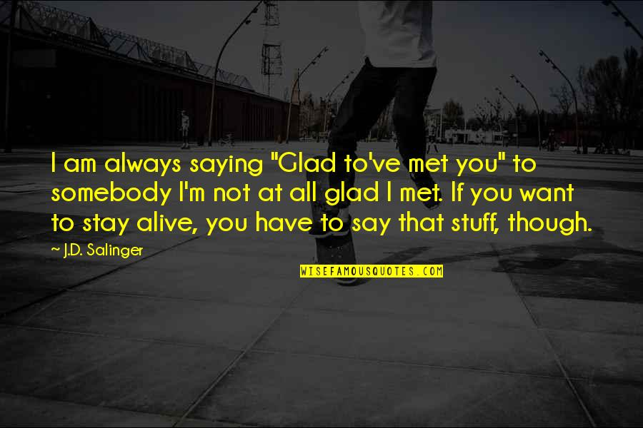"""Iso-8859-1 Quotes By J.D. Salinger: I am always saying """"Glad to've met you"""""""