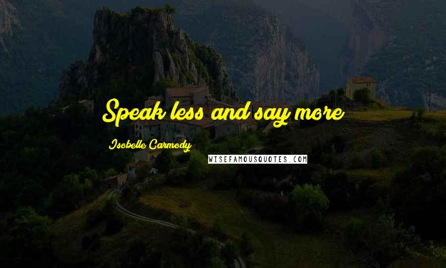 Isobelle Carmody quotes: Speak less and say more