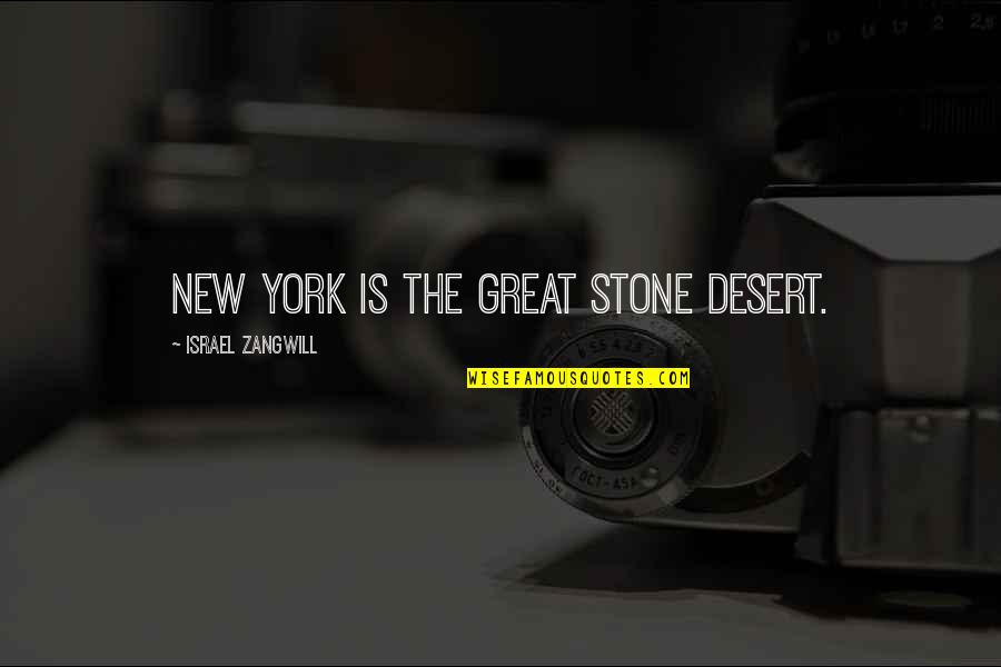 Israel Zangwill Quotes By Israel Zangwill: New York is the great stone desert.